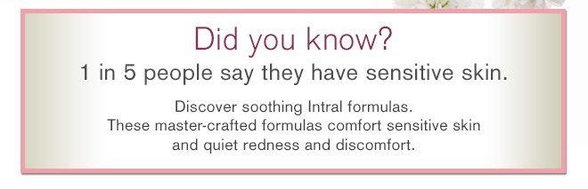 Discover soothing Intral formulas.