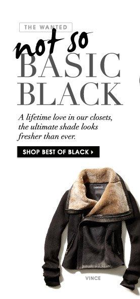 not so BASIC BLACK. SHOP BEST OF BLACK