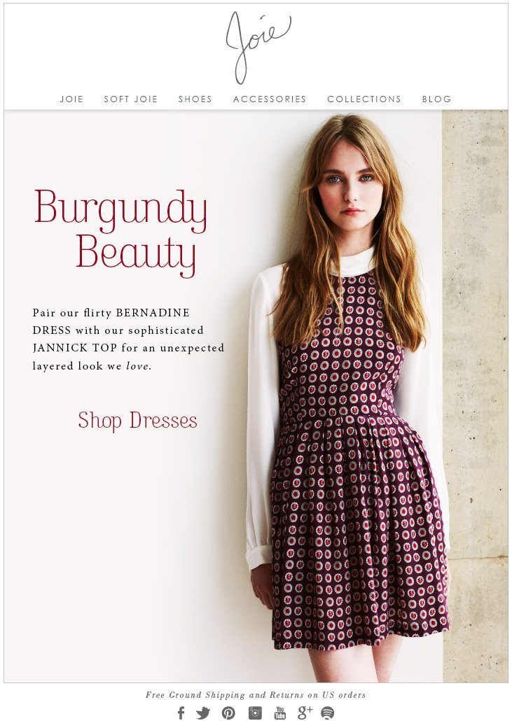JOIE   BURGUNDY BEAUTY. Pair our flirty BERNADINE DRESS with our sophisticated JANNICK TOP for an unexpected layered look we love. Shop Dresses. Free Ground Shipping and Returns on U.S. orders.