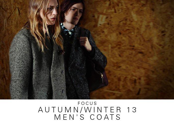 FOCUS | AUTUMN/WINTER 13 MEN'S COATS