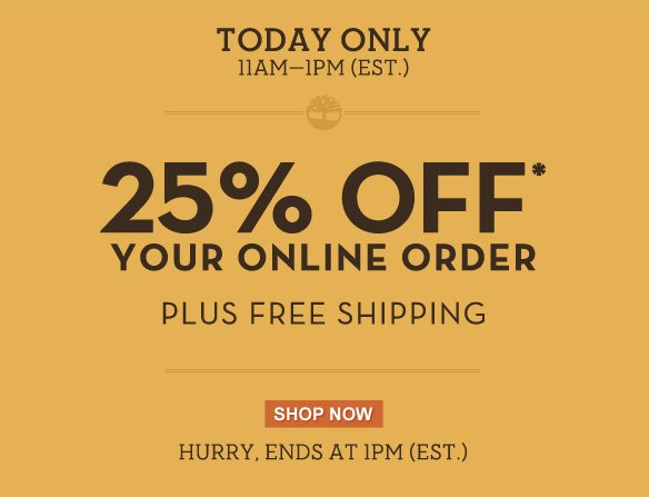 Today Only 11AM-1PM (EST). 25% off your online order plus free shipping! Hurry, ends at 1pm (EST.)!* Shop Now.