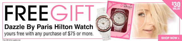 FREE GIFT Dazzle by Paris Hilton Watch yours free with any purchase of $75 or more.