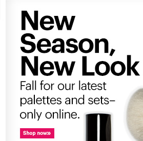 New Season, New Look  Fall for our latest palettes and sets—only online.  Shop Now»