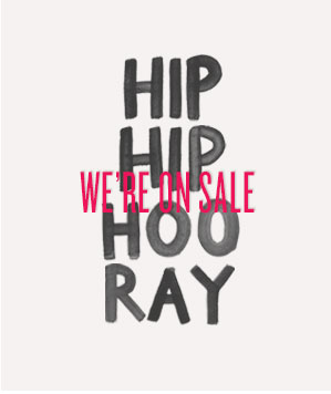 HIP HIP HOORAY WE'RE ON SALE