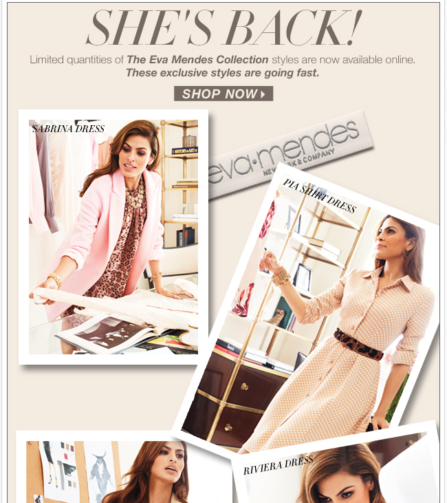 Limited quantities of The Eva Mendes Collection stlyles are now available online.  SHOP NOW