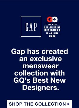 Gap has created an exclusive menswear collection with GQ's Best New Designers.   SHOP THE COLLECTION