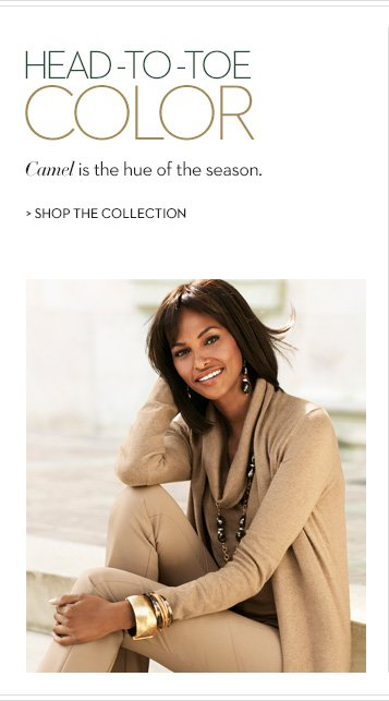 Head-to-toe color. Camel is the hue of the season. SHOP THE COLLECTION