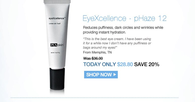 "EyeXcellence - pHaze 12  Reduces puffiness, dark circles and wrinkles while providing instant hydration,  ""This is the best eye cream. I have been using it for a while now I don't have any puffiness or bags around my eyes!"" – From Memphis, TN Was $36.00 Now $28.80 Shop Now>>"