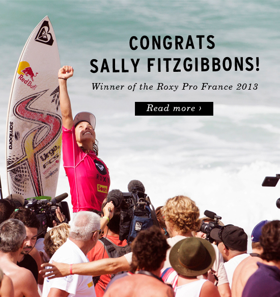 Congratulations on winning the 2013 Roxy Pro France. Learn more.