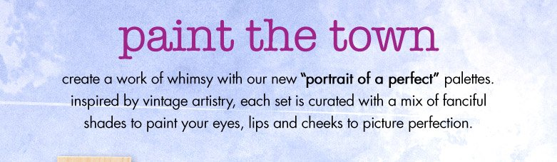 "create a work of art with our new ""portrait of a perfect"" palettes"