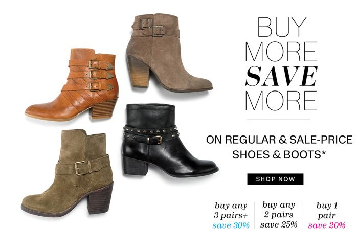 Buy More Save More on Regular & Sale-Price Shoes & Boots*. Shop Now.