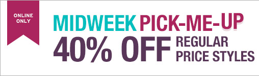 ONLINE ONLY | MIDWEEK PICK-ME-UP | 40% OFF REGULAR PRICE STYLES