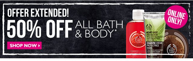 Offer Extended! 50% OFF All Bath & Body Online Only Shop Now
