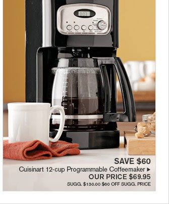 SAVE $60 - Cuisinart 12-cup Programmable Coffeemaker - OUR PRICE $69.95 (SUGG. $130.00 $60 OFF SUGG. PRICE)