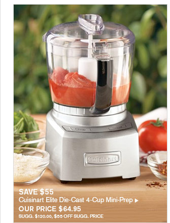 SAVE $55 - Cuisinart Elite Die-Cast 4-Cup Mini-Prep - OUR PRICE $64.95 (SUGG. $120.00, $55 OFF SUGG. PRICE)