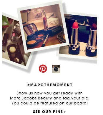 #MARCTHEMOMENT. Show us how you get ready with Marc Jacobs Beauty and tag your pic. You could be featured on our board! SEE OUR PINS