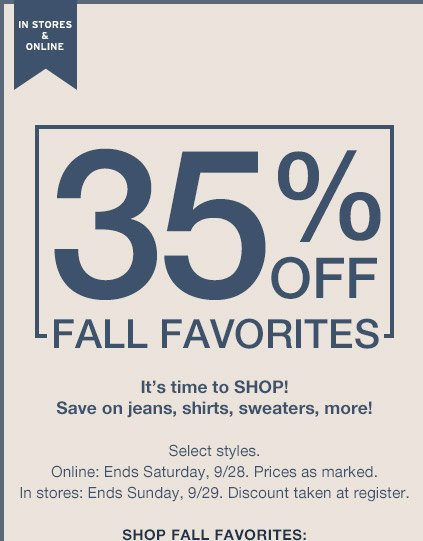 IN STORES & ONLINE | 35% OFF FALL FAVORITES | SHOP FALL FAVORITES: