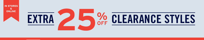 IN STORES & ONLINE | EXTRA 25% OFF CLEARANCE STYLES