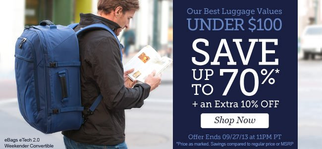 Our Best Luggage Values under $100 | Save up to 70%* + an Extra 10% OFF | Hurry 3 Days Only! | Offer Expires 09/27/13 at 11PM PT | Shop Now