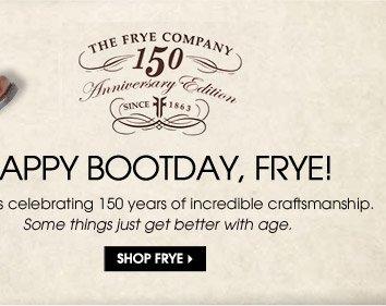 HAPPY BOOTDAY, FRYE! SHOP FRYE