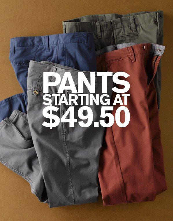 PANTS STARTING AT $49.50