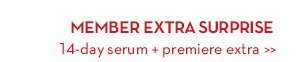 MEMBER EXTRA SURPRISE. 14-day serum + premiere extra.