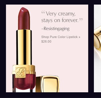 """Very creamy, stays on forever"" Resistingaging Shop Pure Color Lipstick » $26.00"