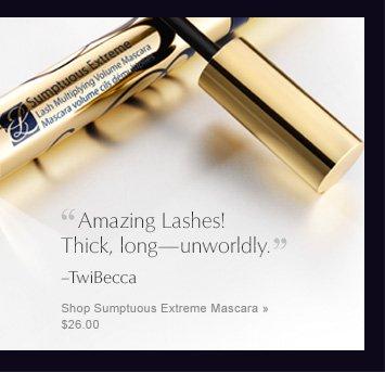 """""""Amazing Lashes! Thick, long—unworldly."""" TwiBecca Shop Sumptuous Extreme Mascara » $26.00"""