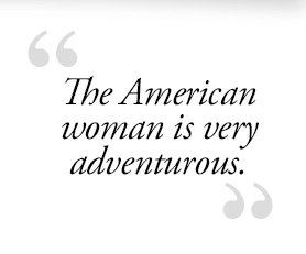 """The American woman is very adventurous."""