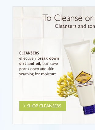 Cleansers effectively break down dirt and oil, but leave pores open and skin yearning for moisture