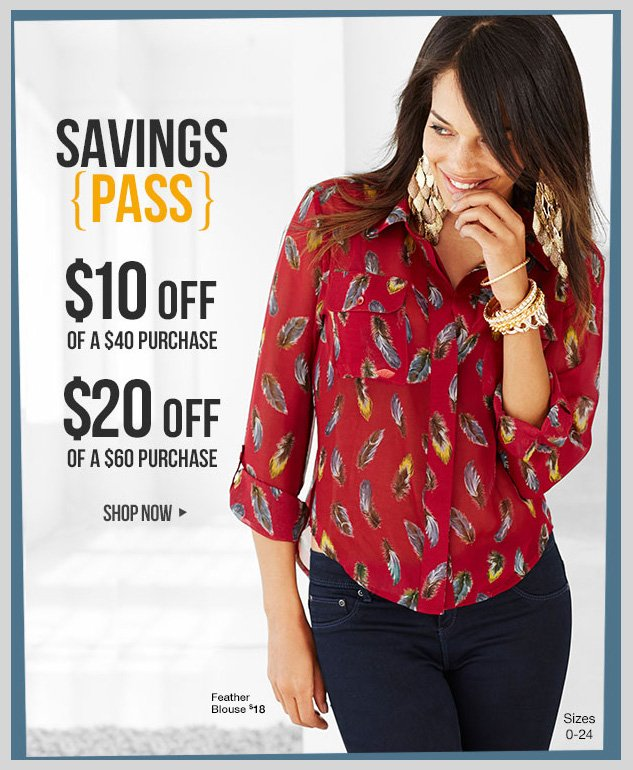 SAVINGS PASS! Take $10 off a $40 purchase. Take $20 off a $60 purchase. In-stores and online! SHOP NOW!