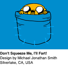Don't Squeeze Me I'll Fart