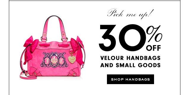Pick me up. 30 percent off Velour Handbags and Small Goods. SHOP HANDBAGS.