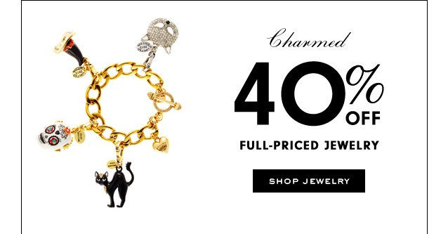 Charmed 40 percent off Full Priced Jewelry. SHOP JEWELRY.