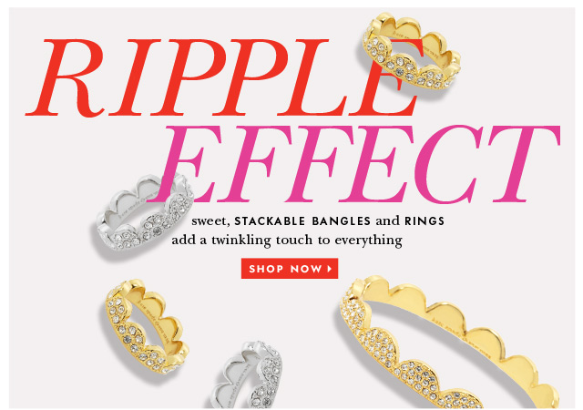 ripple effect. sweet, stackable bangles and rings add a twinkling touch to everything. shop now.