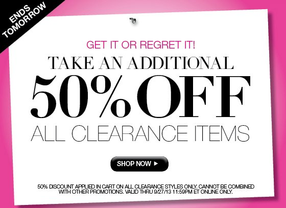 Get It or Regret It! Ends Tomorrow: Take an Additional 50% Off All Clearance Items