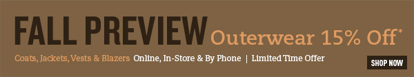 Fall Preview - Outerwear 15% Off