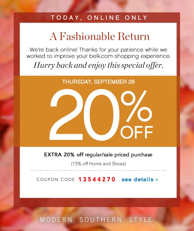 A Fashionable Return. We're back online! Thanks for your patience while we worked to improve your belk.com shopping experience. Hurry back and enjoy this special offer. See details.