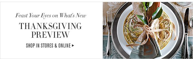 FEAST YOUR EYES ON WHAT'S NEW - THANKSGIVING PREVIEW - SHOP IN STORES & ONLINE