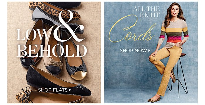 Low and behold. Shop flats.  All the right cords. Shop now.