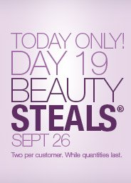 Today Only. Day 19 Beauty Steals. Sept. 26. Two Per Customer.