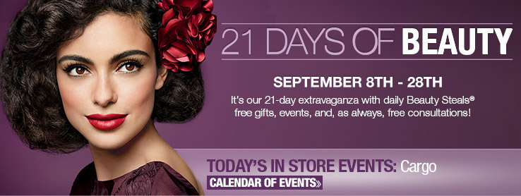 21 Days of Beauty. Today's In-Store Event: Cargo. See Calendar of Events.