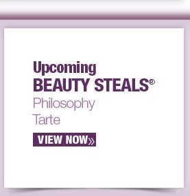 Upcoming Beauty Steals. Philosophy. Tarte. View Now.