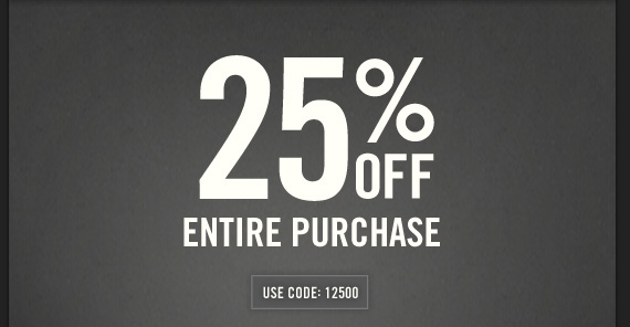25% OFF ENTIRE PURCHASE USE CODE: 12500