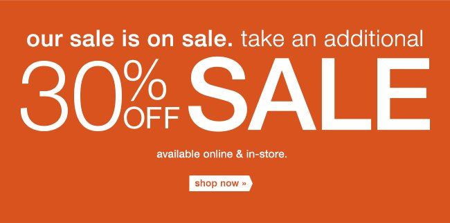 Our Sale is on Sale. Shop now