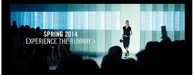 SPRING 2014 - EXPERIENCE THE RUNWAY >