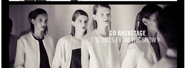 GO BACKSTAGE - SCENES FROM THE SHOW >