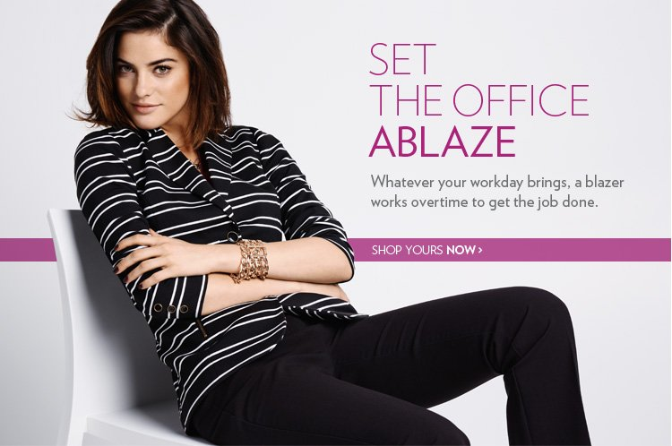 Set the office ablaze Whatever your workday brings, a blazer works overtime to get the job done.