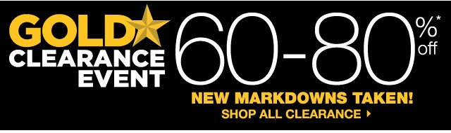 GOLD STAR CLEARANCE EVENT 60-80% off. NEW MARKDOWNS TAKEN! SHOP ALL CLEARANCE