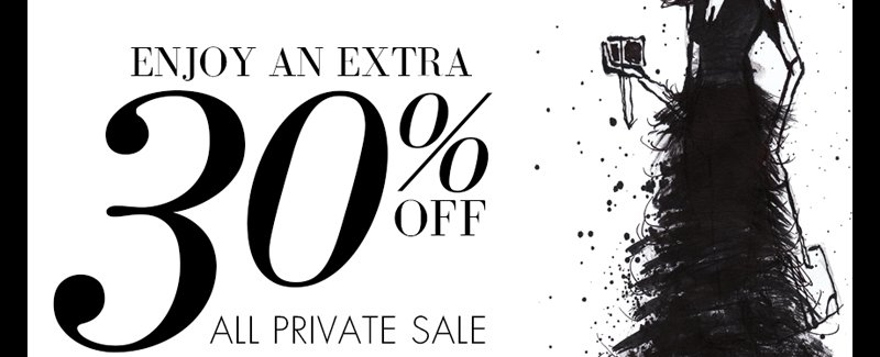 ENJOY AN EXTRA 30% OFF ALL PRIVATE SALE